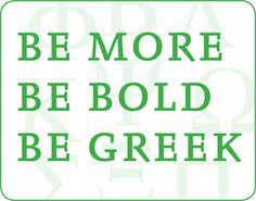 Be More. Be Bold. Be greek.