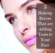 5 Makeup Errors That Are Adding Years to Your Face. I appreciate anything that helps me deal with these changing times!