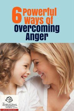 6 Powerful Ways of Overcoming Anger - http://www.homeschoolsanity.com/overcomeanger/