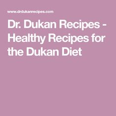 Dr. Dukan Recipes - Healthy Recipes for the Dukan Diet