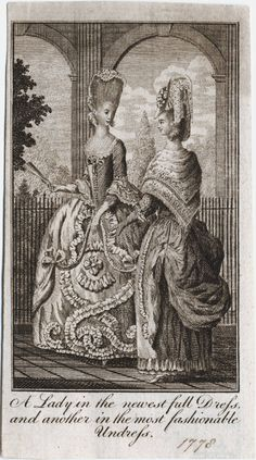 c.1778 A lady in the newest full dress and another in the most fashionable undress  In an outdoor setting before arches and columns, an elegantly coiffed and dressed lady faces to the right holding a fan, while in the foreground stands another woman wearing a berge`re hat and shawl.