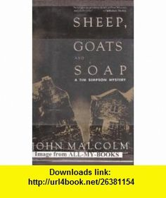 Sheep, Goats and Soap A Tim Simpson Mystery (9780684193847) John Malcolm , ISBN-10: 0684193841  , ISBN-13: 978-0684193847 ,  , tutorials , pdf , ebook , torrent , downloads , rapidshare , filesonic , hotfile , megaupload , fileserve