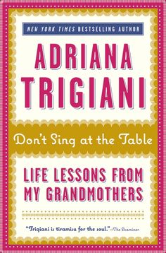 Don't Sing at the Table: Life Lessons from My Grandmothers by Adriana Trigiani - I've read some of her fiction and she's great!