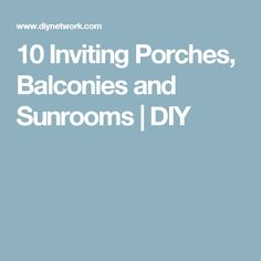 10 Inviting Porches, Balconies and Sunrooms | DIY