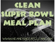 Having a Super Bowl party or just watching it at home?  Either way - try these recipes to have a fun and healthy time!  We have you covered from appetizers to desserts!  For more recipes visit heandsheeatclean.com. #eatclean #superbowl #football #party #mealplan #recipes