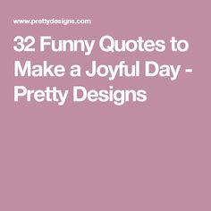 32 Funny Quotes to Make a Joyful Day - Pretty Designs