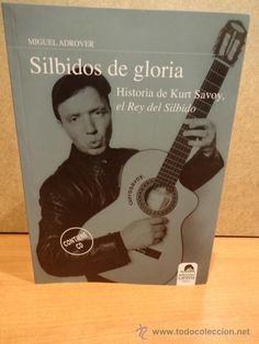 SILBIDOS DE GLORIA. HISTORIA DE KURT SAVOY. EL REY DEL SILBIDO. CONTIENE CD / 20 TEMAS - LUJO.