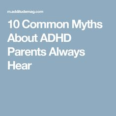 10 Common Myths About ADHD Parents Always Hear