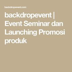 backdropevent | Event Seminar dan Launching Promosi produk