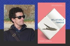 Roger Averill, author of Relatively Famous on the inspiration for his new novel + worldwide #book #giveaway