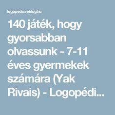 140 játék, hogy gyorsabban olvassunk - 7-11 éves gyermekek számára (Yak Rivais) - Logopédia mindenkinek Learning Methods, Learning Tools, Kids Learning, School Games, Special Education Teacher, Kindergarten Teachers, Home Schooling, Speech And Language, Kids And Parenting
