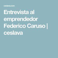 Entrevista al emprendedor Federico Caruso | ceslava