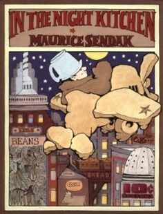 In the Night Kitchen by Maurice Senkak - who understood children and the power of imagination