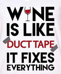Two things to always have around the house.  Wine and duct tape!