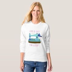 "Life is just sew good! Personalizable Sweatshirt Love to sew? This white sweat shirt displays a charming drawing of a vintage hand sewing machine in shades of blue, with the words ""Life is just sew good!"". The words are easily customisable so you can change them to your own if you wish. For a keen seamstress / crafter. #sewingmachines"