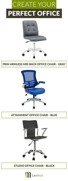 The right chair can make or break your office. It should be both comfortable and complement the look of the room. The Prim Armless Mid Back office chair features deep tufted buttons, skilled faux leather upholstery, and elegant trim. The Attainment office chair is a form-fitting ergonomic chair, complete with a curved, breathable mesh back to keep you climate-steady all day long. The Studio office chair has a sleek sling-like back and aerodynamic arms. Find your office chair at Lexmod.com.