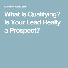 What Is Qualifying? Is Your Lead Really a Prospect?