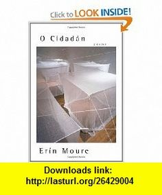 O Cidadan Poems (9780887846748) Erin Moure , ISBN-10: 0887846742  , ISBN-13: 978-0887846748 ,  , tutorials , pdf , ebook , torrent , downloads , rapidshare , filesonic , hotfile , megaupload , fileserve