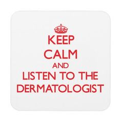 Keep Calm and Listen to the Dermatologist Beverage Coaster