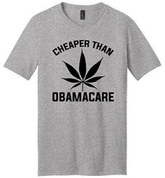 Comical Shirt Men's Cheaper Than Obamacare Funny Weed Stoner Shirt Heather Grey S, Size: Small