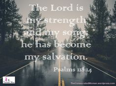 Verse of the Day: Psalms 118:14 TheLord is my strength and my song; he has become my salvation.  I was going down the wrong path for a long time but the Lord never forgot me, he never left …