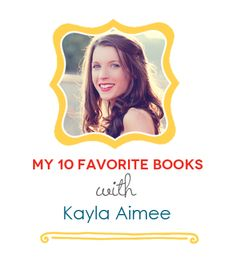 My 10 favorite books with Kayla Aimee - from childhood favorites to books that changed her life.
