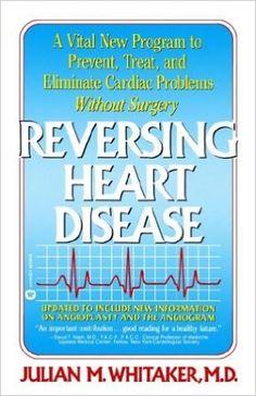 Reversing Heart Disease: A Vital New Program to Help, Treat, and Eliminate Cardiac Problems Without Surgery: Julian Whitaker: 9780446385480: Books - Amazon.com