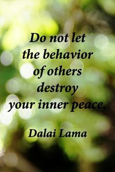 Being Yourself, Dalai Lama, Peace. Do not let the behavior of others destroy your inner peace. - Dalai Lama > Inspirational Quotes with Pictures. Wise Quotes, Quotable Quotes, Great Quotes, Quotes To Live By, Motivational Quotes, Inspirational Quotes, Peace Quotes, Success Quotes, Guter Rat