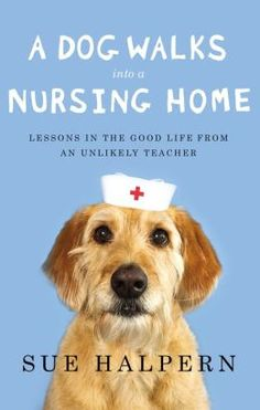 Training your best friend to be a Therapy Dog? This is a must read if you want to work in a nursing home or memory care unit.  Excellent!!  A Dog Walks Into a Nursing Home: Lessons in the Good Life from an Unlikely Teacher