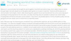 "The growing world of live video streaming: ""Advances in communication has brought the world together more than ever before, today. One is able to take on classes through Skype, chat with people across the globe, watch games or an event in real time – thanks to all the advances in communication technologies. Herein, video streaming that supports live or near""...... Read more at…"