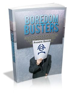 Boredom Busters - Ideas To Create Fun Projects And Powerful Inspiration To Prevent Boredom. There are lots of reasons that one may be bored. The most common one is that you've no idea what to do. $9.95