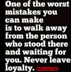 One of the worst mistakes you can make is to walk away from the person who stood there waiting for you. Never leave loyalty Truth Quotes, Life Quotes, Tupac Quotes, Quotable Quotes, Favorite Quotes, Best Quotes, Awesome Quotes, Advice Quotes, Sassy Quotes