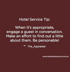 #HotelServiceTip: When it's appropriate, engage a guest in conversation. Make an effort to find out a little about them. Be personable!