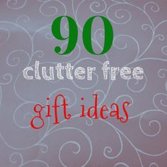 90 clutter free gifts -- good for all year.  From The Minimalist Mom