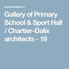 Gallery of Primary School & Sport Hall / Chartier-Dalix architects - 19