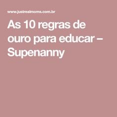 As 10 regras de ouro para educar – Supenanny
