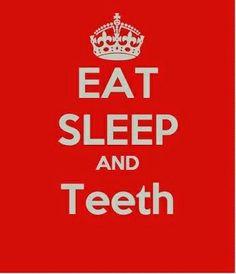 Sleep, Eat & Teeth