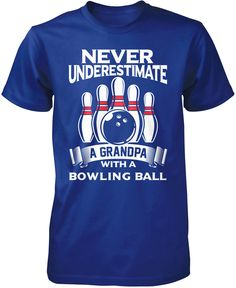 Never underestimate a grandpa with a bowling ball! The perfect t-shirt for any proud bowling grandpa. Order yours today! Premium & Long Sleeve T-Shirts Made from pre-shrunk cotton jersey. Bowling Outfit, Bowling T Shirts, Verbatim, Never Underestimate, Bowling Ball, Comfy Hoodies, Cool Outfits, Shirt Designs, Pullover