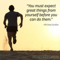 """""""You must expect great things from yourself before you can do them."""" Run It Out"""