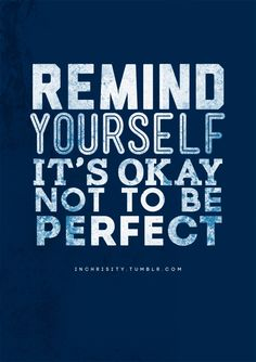 Remind yourself it's okay not to be perfect. #inspiration #motivation #quote
