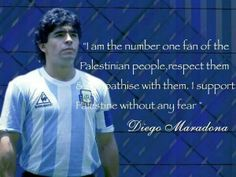 """""""I am the number one fan of the Palestinian people. I respect them and sympathize with them, I support Palestine without any fear"""" Diego Maradona"""