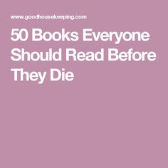50 Books Everyone Should Read Before They Die
