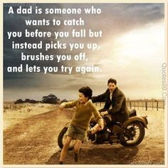 A dad is someone who wants to catch you before you fall but instead picks you up, brushes you of and lets you try again. #dad quote, #father quote