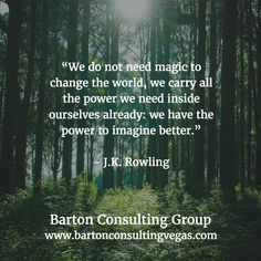 """""""We do not need magic to change the world, we carry all the power we need inside ourselves already: we have the power to imagine better.""""   - J.K. Rowling"""