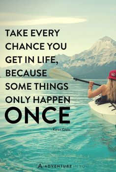 Take every chance...  ;-)