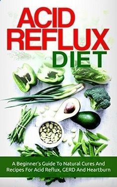 Acid Reflux Diet: A Beginner's Guide To Natural Cures And Recipes For Acid Reflux, GERD And Heartburn (acid reflux, acid reflux diet recipes, acid reflux cookbook, GERD diet recipes) What Causes Acid Reflux, Acid Reflux Cure, Acid Reflux Treatment, Acid Reflux Recipes, Acid Reflux Remedies, Reflux Symptoms, Heartburn Symptoms, Heartburn Medicine, Slim Fast