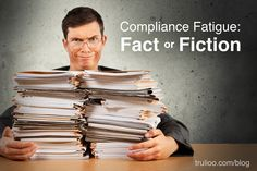 #Compliance Fatigue: Fact or Fiction