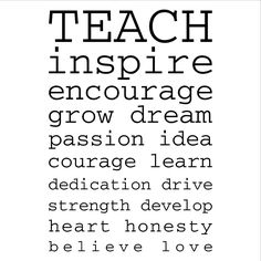 Teach inspire encourage grow dream passion idea courage learn dedication drive strength honesty heart develop believe love #teachersrock