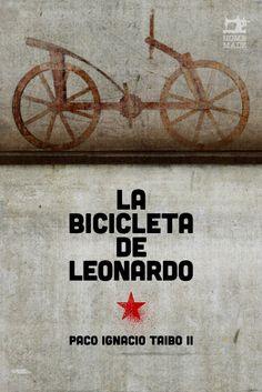 Paco Ignacio Taibo II, La Bicicleta De Leonardo