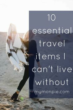 Ten absolute musts for a life of travel